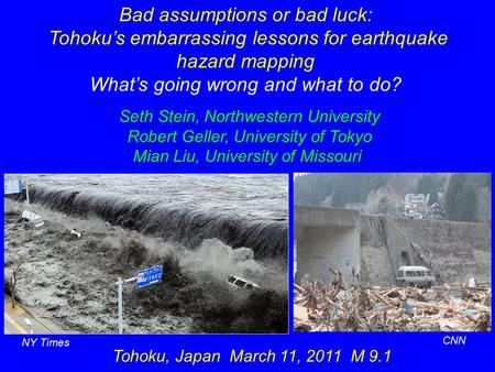 Bad assumptions or bad luck: Tohoku's embarrassing lessons for earthquake hazard mapping What's going wrong and what to do? Tohoku, Japan March 11, 2011.