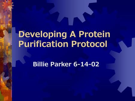Developing A Protein Purification Protocol Billie Parker 6-14-02.