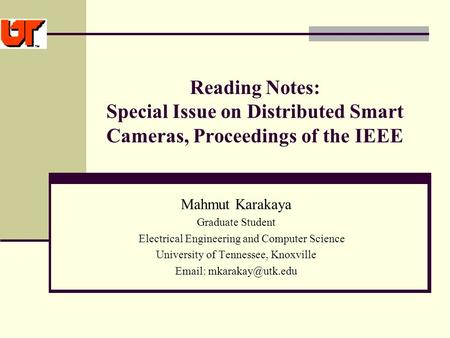 Reading Notes: Special Issue on Distributed Smart Cameras, Proceedings of the IEEE Mahmut Karakaya Graduate Student Electrical Engineering and Computer.
