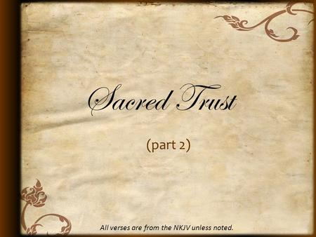 Sacred Trust (part 2) All verses are from the NKJV unless noted.
