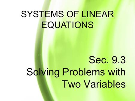 Sec. 9.3 Solving Problems with Two Variables