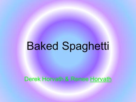 Baked Spaghetti Derek Horvath & Renee Horvath. Original Recipe 1 package spaghetti 1 pound ground beef 1 onion chopped 1 jar meatless spaghetti sauce.