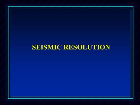 SEISMIC RESOLUTION. NORMAL-INCIDENCE REFLECTION AND TRANSMISSION COEFFICIENTS WHERE:  1 = DENSITY OF LAYER 1 V 1 = VELOCITY OF LAYER 1  2 = DENSITY.