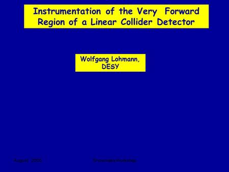 August 2005Snowmass Workshop Instrumentation of the Very Forward Region of a Linear Collider Detector Wolfgang Lohmann, DESY.