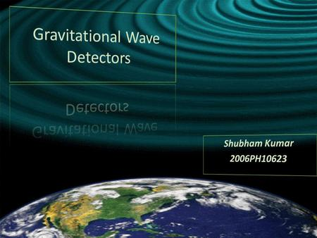 What are GW's ?? Fluctuation in the curvature of space time, propagating outward form the source at the speed of light Predicted by Einstein's GTR Gravitational.