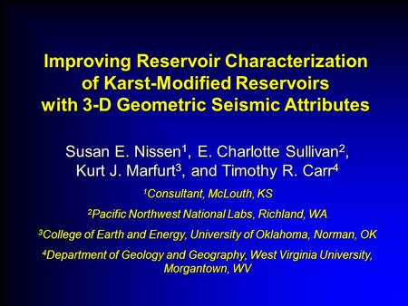 Improving Reservoir Characterization of Karst-Modified Reservoirs with 3-D Geometric Seismic Attributes Susan E. Nissen1, E. Charlotte Sullivan2, Kurt.