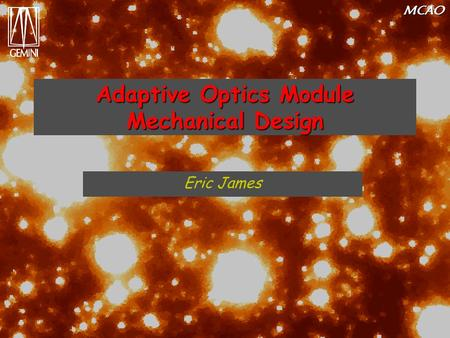MCAO Adaptive Optics Module Mechanical Design Eric James.