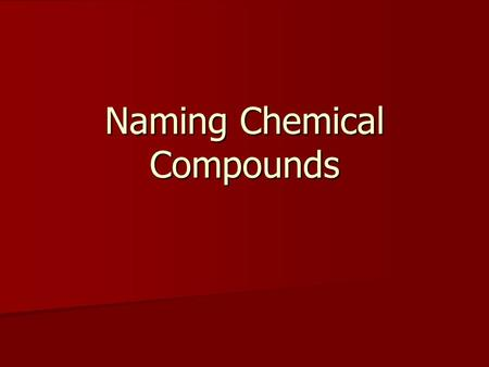 Naming Chemical Compounds. Ionic Compounds An ionic compound is a compound that is formed when a positive ion and a negative ion coming together and stick.