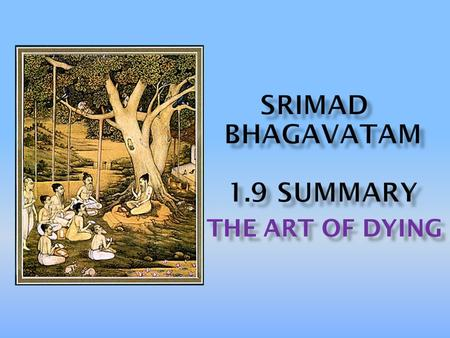 THE ART OF DYING. Before reciting this Srimad Bhagavatam, which is the very means of conquest, one should offer respectful obeisances unto the Personality.