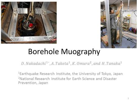 Borehole Muography 1. Extension to the underground of MUOGRAPHY Target : Fault zone structure - position, strike, dip,width, and density →Prediction on.