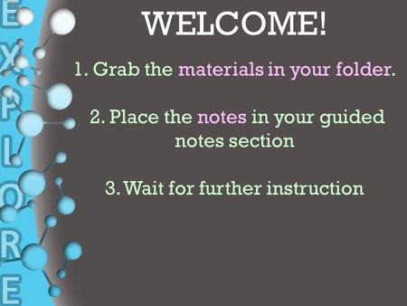 + WELCOME! 1. Grab the materials in your folder. 2. Place the notes in your guided notes section 3. Wait for further instruction.