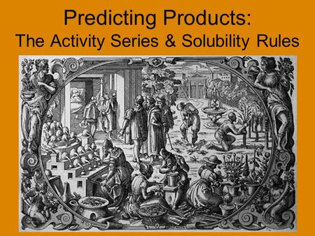 Predicting Products: The Activity Series & Solubility Rules.