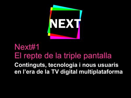 Who Will Be Watching What?: The Keys to the New Audiovisual Era Presented by: Borja Perez Vice President Telemundo Digital Media Next#1 El repte de la.