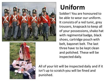 Uniform Soldier! You are honoured to be able to wear our uniform. It consists of a red tunic, grey trousers, knapsack to keep all of your possessions,