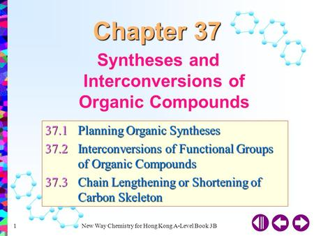 New Way Chemistry for Hong Kong A-Level Book 3B1 Syntheses and Interconversions of Organic Compounds 37.1Planning Organic Syntheses 37.2Interconversions.