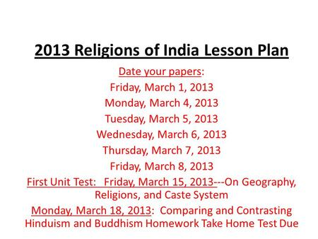 2013 Religions of India Lesson Plan Date your papers: Friday, March 1, 2013 Monday, March 4, 2013 Tuesday, March 5, 2013 Wednesday, March 6, 2013 Thursday,
