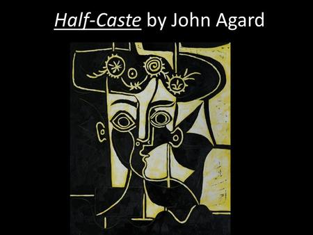 Half-Caste by John Agard. Mini Task 1 Write a few words about a time when someone insulted you. How do you feel? How did you react?