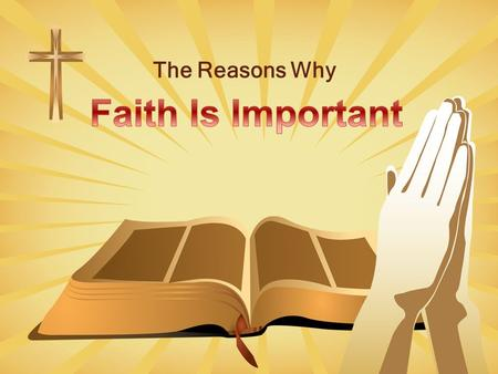 The Reasons Why. God Demands Faith But without faith it is impossible to please him: for he that cometh to God must believe that he is, and that he is.