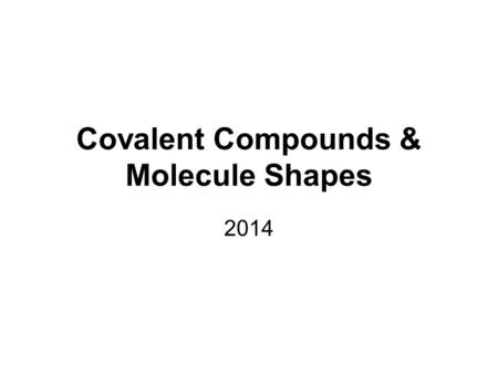 Covalent Compounds & Molecule Shapes 2014. I. IONIC COMPOUNDS >How are Ionic Compounds Made? >Made of metal and nonmetal (or sometimes, polyatomic ions.