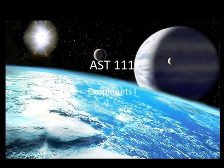 AST 111 Exoplanets I. Exoplanets Exoplanets: Planets orbiting stars other than the Sun.