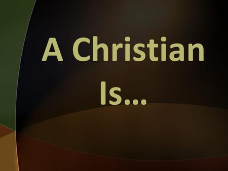 A Christian Is…. A Dead Man Galatians 2:20 I have been crucified with Christ. It is no longer I who live, but Christ who lives in me. And the life I.