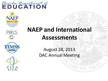 NAEP and International Assessments August 28, 2013 DAC Annual Meeting.