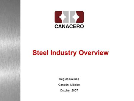 Steel Industry Overview Régulo Salinas Cancún, México October 2007.