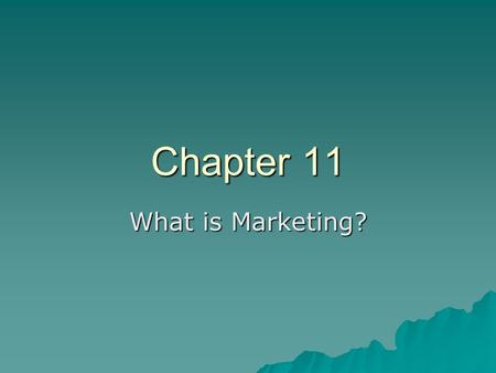 Chapter 11 What is Marketing?. Chapter 11 - Overview  11.1 International Marketing  11.2 Global Marketing  11.3 International Marketing Mix  Trading.
