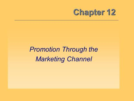 Chapter 12 Promotion Through the Marketing Channel.