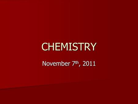 CHEMISTRY November 7 th, 2011. Warm Up What is wrong with the following equation?? Can you fix it? What is wrong with the following equation?? Can you.