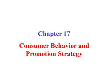 Chapter 17 Consumer Behavior and Promotion Strategy.