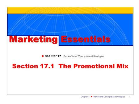 Chapter 17 Promotional Concepts and Strategies 1 Marketing Essentials Chapter 17 Promotional Concepts and Strategies Section 17.1 The Promotional Mix.