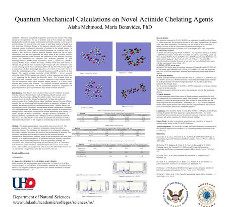 Quantum Mechanical Calculations on Novel Actinide Chelating Agents Aisha Mehmood, Maria Benavides, PhD Department of Natural Sciences www.uhd.edu/academic/colleges/sciences/ns/