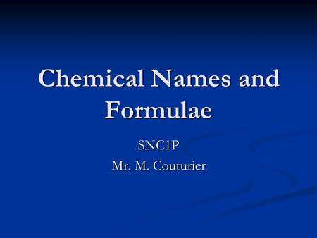 Chemical Names and Formulae SNC1P Mr. M. Couturier.