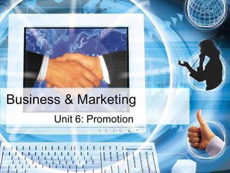 Business & Marketing Unit 6: Promotion. Business and Marketing Unit 6: PROMOTION 2 nd Semester Mr. Schurig.