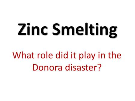 Zinc Smelting What role did it play in the Donora disaster?