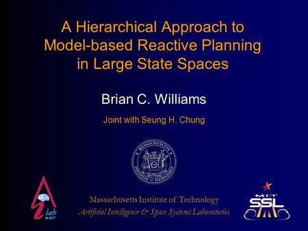 A Hierarchical Approach to Model-based Reactive Planning in Large State Spaces Artificial Intelligence & Space Systems Laboratories Massachusetts Institute.