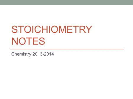 STOICHIOMETRY NOTES Chemistry 2013-2014. Stoichiometry is the calculation of quantities in chemical equations. Stoichiometry can be used to predict the.