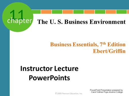 11 chapter Business Essentials, 7 th Edition Ebert/Griffin © 2009 Pearson Education, Inc. The U. S. Business Environment Instructor Lecture PowerPoints.