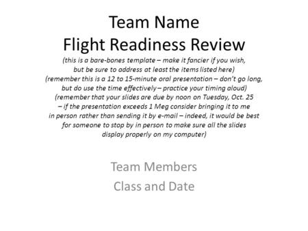 Team Name Flight Readiness Review (this is a bare-bones template – make it fancier if you wish, but be sure to address at least the items listed here)