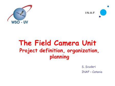 The Field Camera Unit Project definition, organization, planning S. Scuderi INAF – Catania.