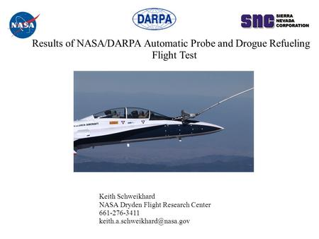 Results of NASA/DARPA Automatic Probe and Drogue Refueling Flight Test Keith Schweikhard NASA Dryden Flight Research Center 661-276-3411