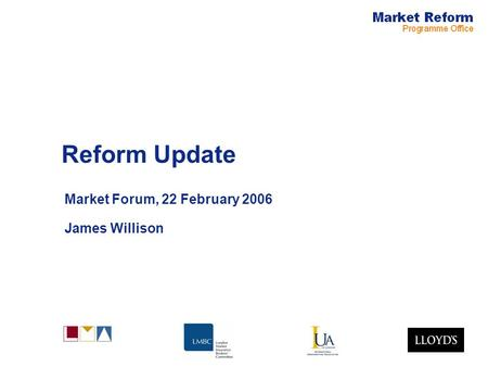 Reform Update Market Forum, 22 February 2006 James Willison.