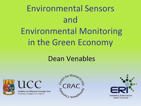 Environmental Sensors and Environmental Monitoring in the Green Economy Dean Venables.