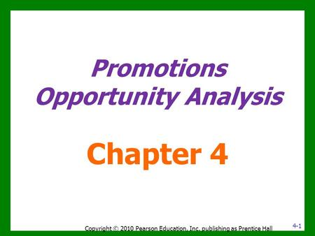 Promotions Opportunity Analysis Chapter 4 Copyright © 2010 Pearson Education, Inc. publishing as Prentice Hall 4-1.