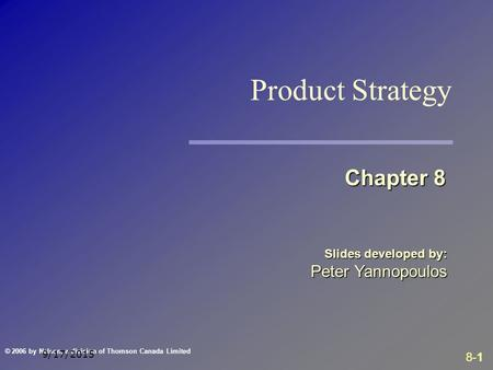 8-1 © 2006 by Nelson, a division of Thomson Canada Limited 9/17/2015 Slides developed by: Peter Yannopoulos Chapter 8 Product Strategy.