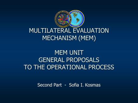 MULTILATERAL EVALUATION MECHANISM (MEM) MEM UNIT GENERAL PROPOSALS TO THE OPERATIONAL PROCESS Second Part - Sofia I. Kosmas.