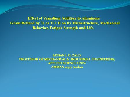Effect of Vanadium Addition to Aluminum Grain Refined by Ti or Ti + B on Its Microstructure, Mechanical Behavior, Fatigue Strength and Life. ADNAN i. O.