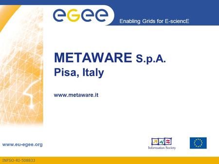 INFSO-RI-508833 Enabling Grids for E-sciencE www.eu-egee.org METAWARE S.p.A. Pisa, Italy www.metaware.it.