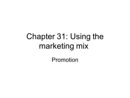 Chapter 31: Using the marketing mix Promotion. What is promotion? The process of communicating with customers or potential customers Can be informative.